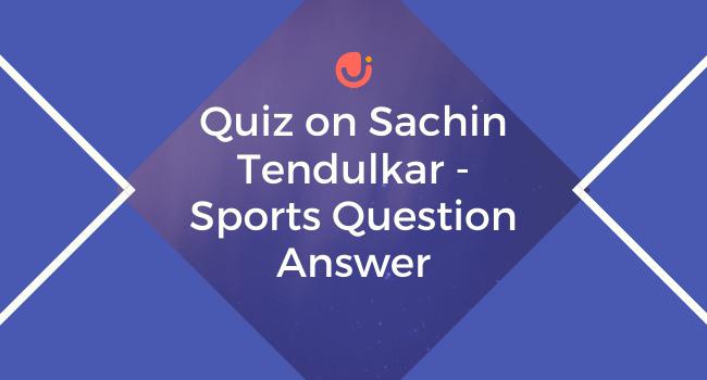 Quiz on Sachin Tendulkar - Sports Gk Cricket Question Answer