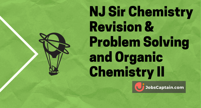NJ Sir Chemistry Revision & Problem Solving and Organic Chemistry II
