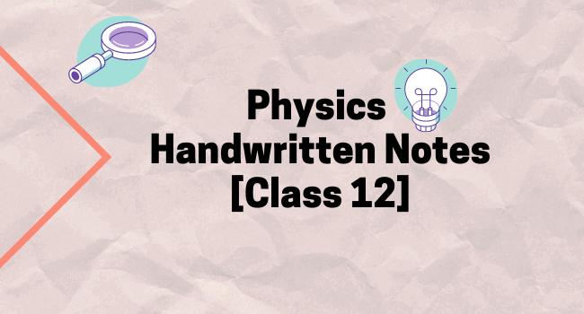 Class 12 Physics Handwritten Notes