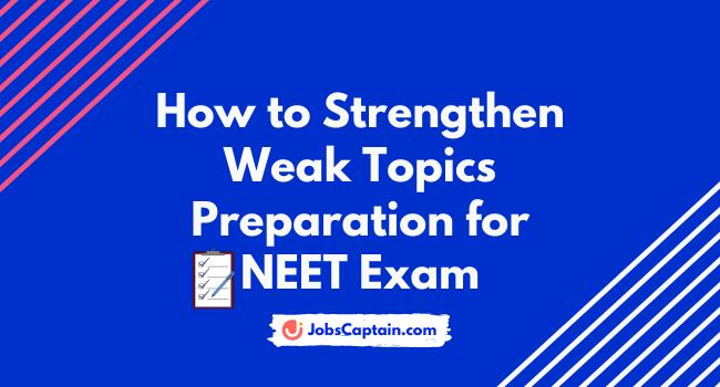 How to Strengthen Weak Topics Preparation for NEET Exam